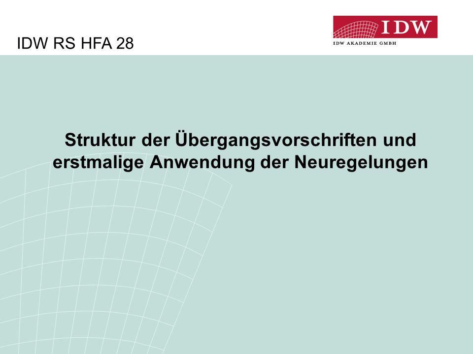 Struktur der Übergangsvorschriften und erstmalige Anwendung der Neuregelungen IDW RS HFA 28