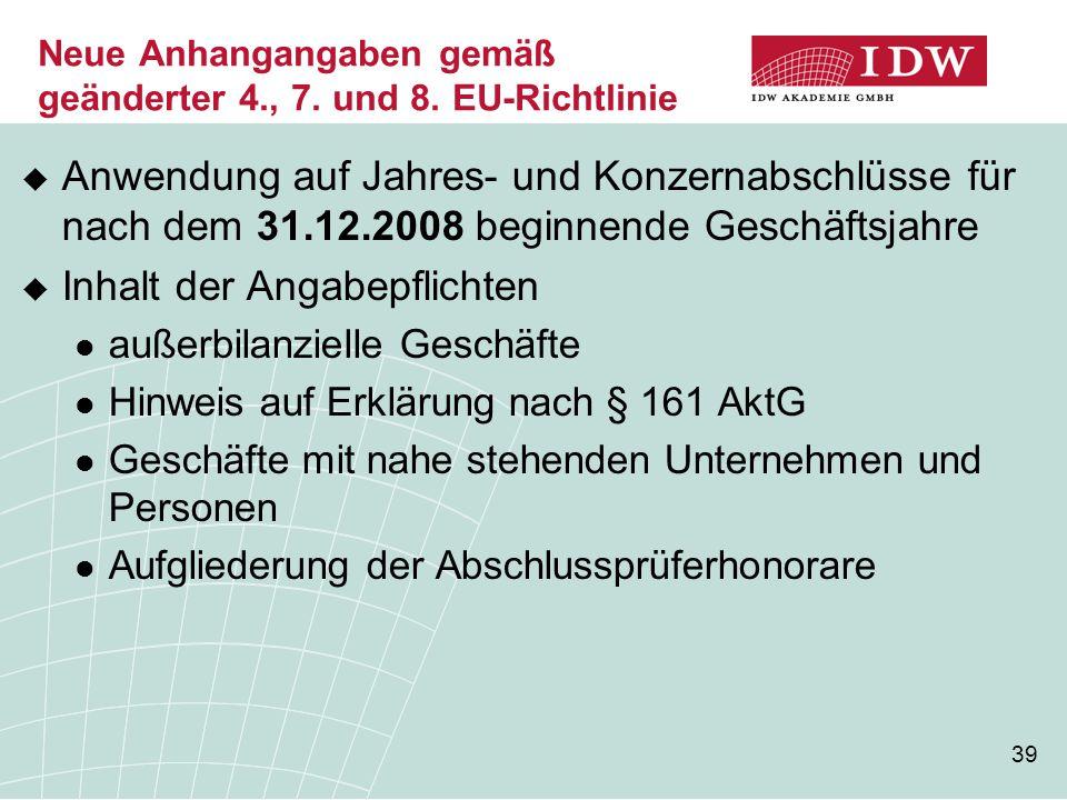 39 Neue Anhangangaben gemäß geänderter 4., 7. und 8. EU-Richtlinie  Anwendung auf Jahres- und Konzernabschlüsse für nach dem 31.12.2008 beginnende Ge
