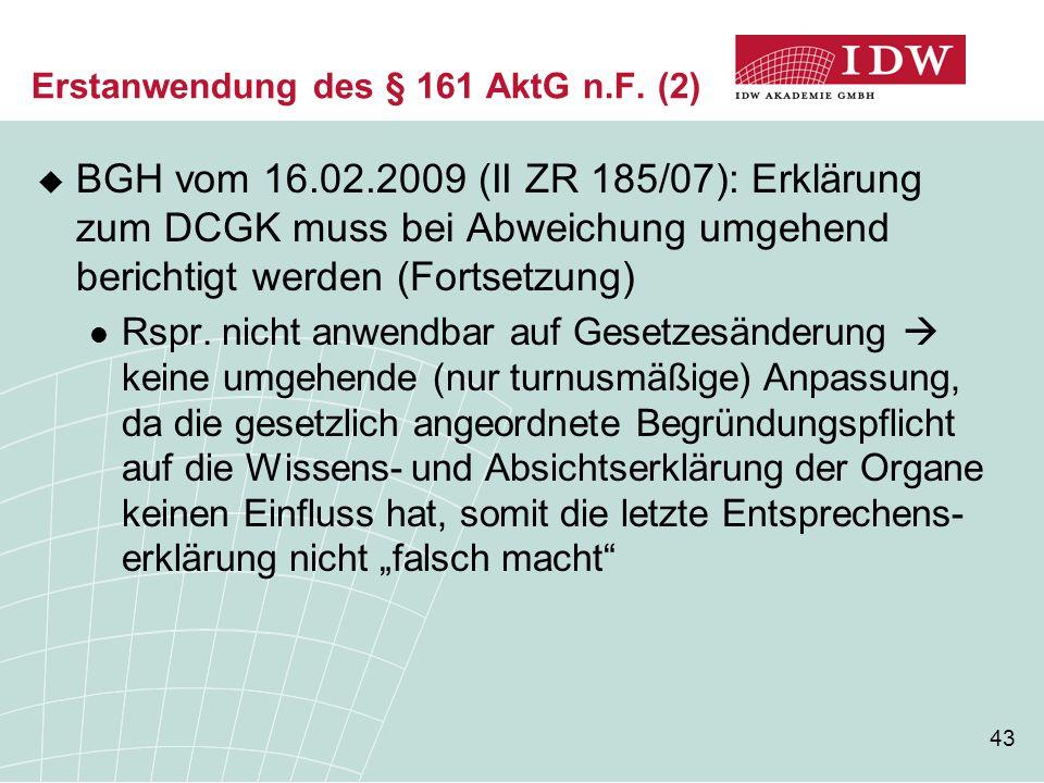 43 Erstanwendung des § 161 AktG n.F. (2)  BGH vom 16.02.2009 (II ZR 185/07): Erklärung zum DCGK muss bei Abweichung umgehend berichtigt werden (Forts