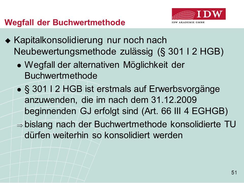 51 Wegfall der Buchwertmethode  Kapitalkonsolidierung nur noch nach Neubewertungsmethode zulässig (§ 301 I 2 HGB) Wegfall der alternativen Möglichkei