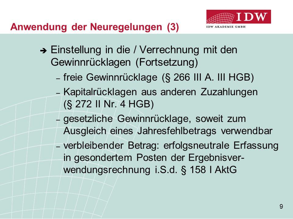 9 Anwendung der Neuregelungen (3)  Einstellung in die / Verrechnung mit den Gewinnrücklagen (Fortsetzung) – freie Gewinnrücklage (§ 266 III A. III HG