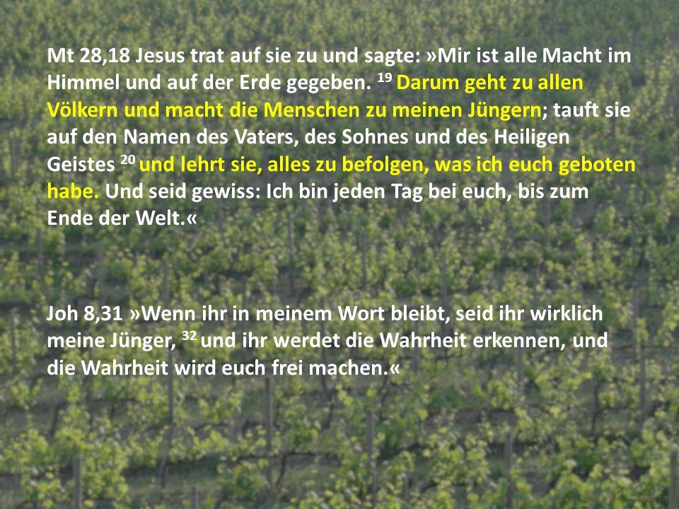 Mt 28,18 Jesus trat auf sie zu und sagte: »Mir ist alle Macht im Himmel und auf der Erde gegeben. 19 Darum geht zu allen Völkern und macht die Mensche