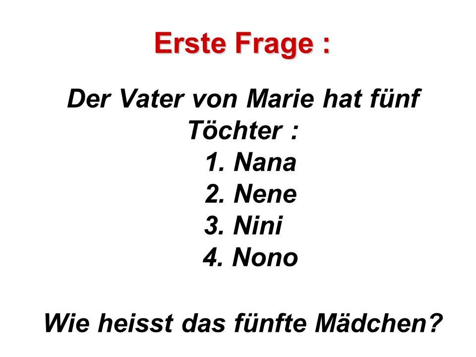 Erste Frage : Erste Frage : Der Vater von Marie hat fünf Töchter : 1.