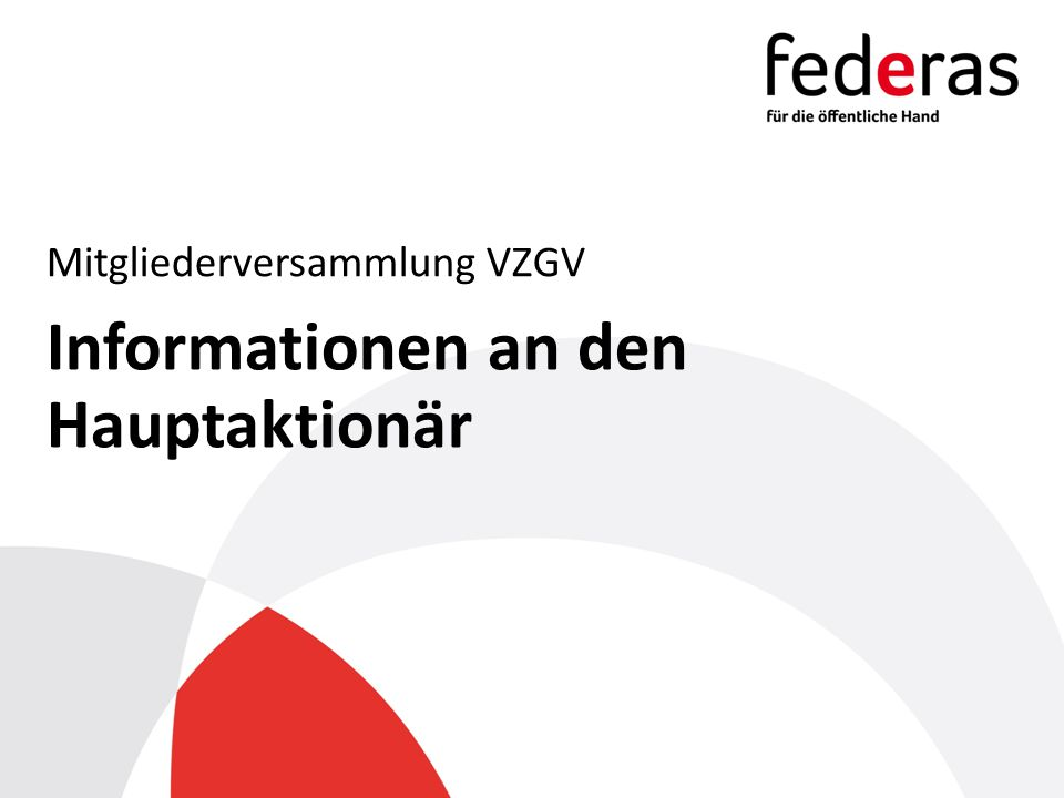 Informationen an den Hauptaktionär Mitgliederversammlung VZGV