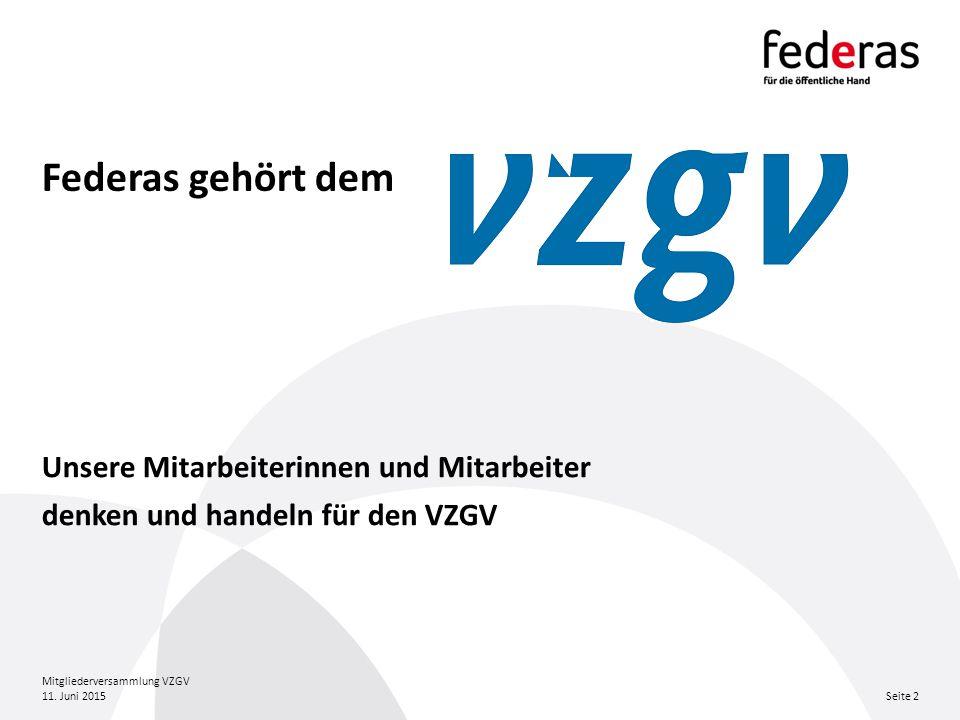 Federas gehört dem 11. Juni 2015 Mitgliederversammlung VZGV Seite 2 Unsere Mitarbeiterinnen und Mitarbeiter denken und handeln für den VZGV