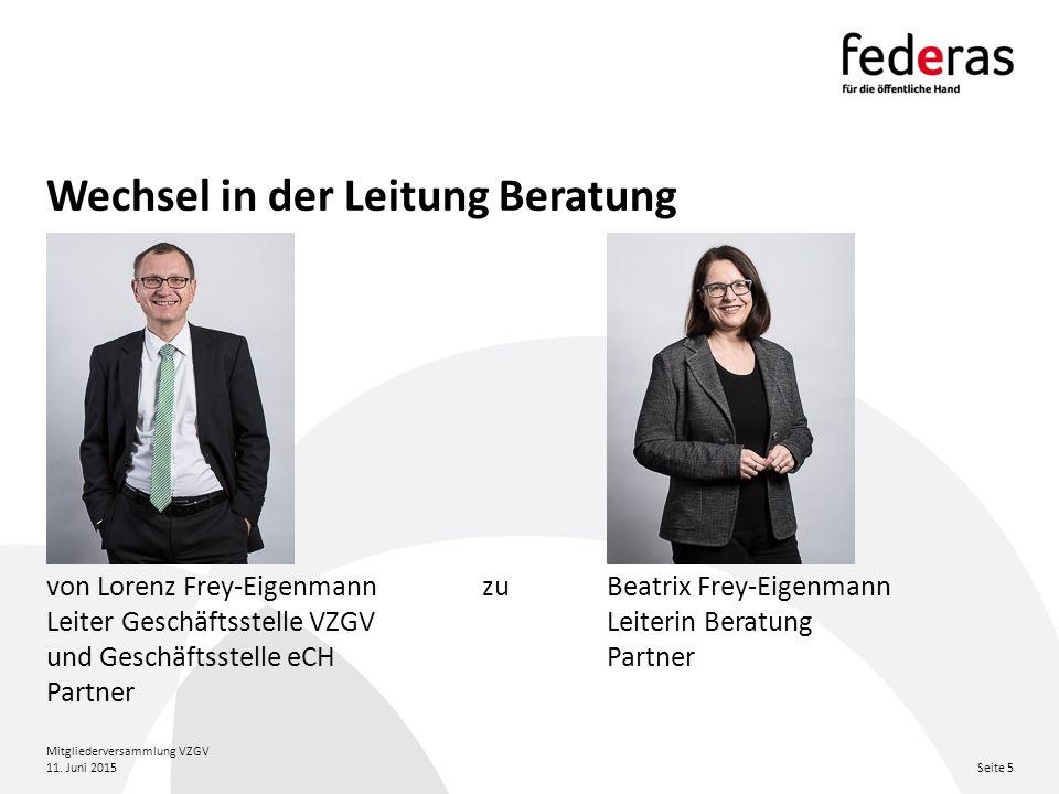 Wechsel in der Leitung Beratung 11. Juni 2015 Mitgliederversammlung VZGV Seite 5 von Lorenz Frey-Eigenmann zuBeatrix Frey-Eigenmann Leiter Geschäftsst