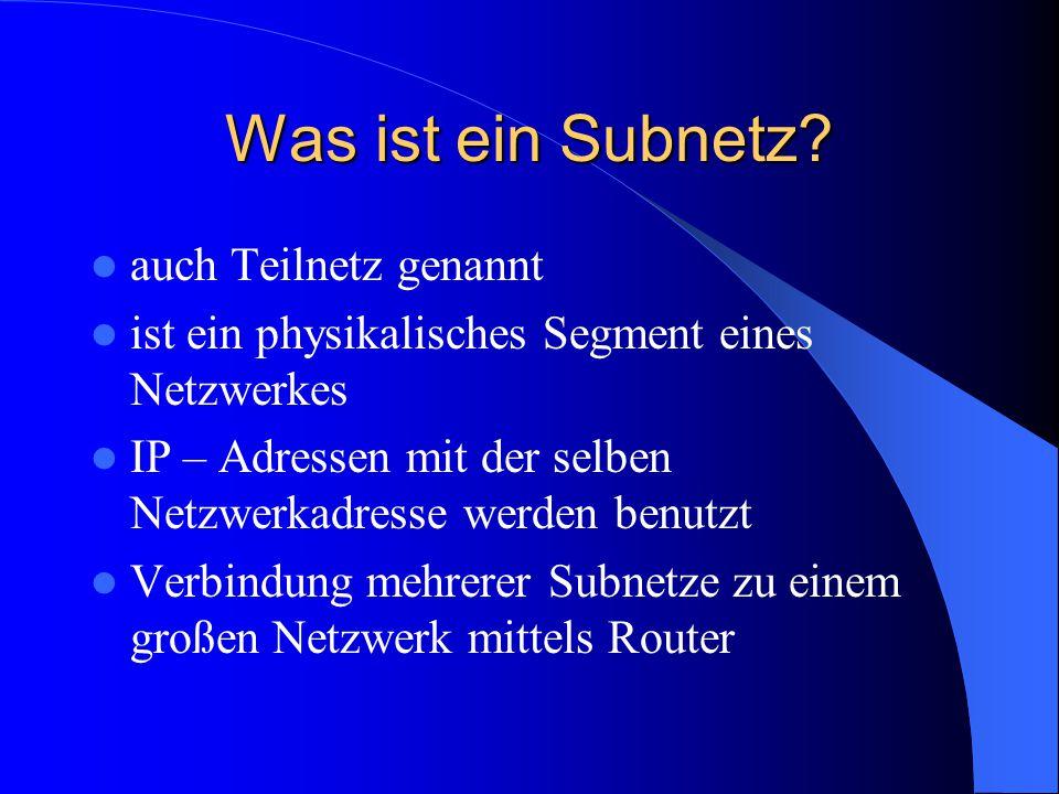 Was ist ein Subnetz? auch Teilnetz genannt ist ein physikalisches Segment eines Netzwerkes IP – Adressen mit der selben Netzwerkadresse werden benutzt