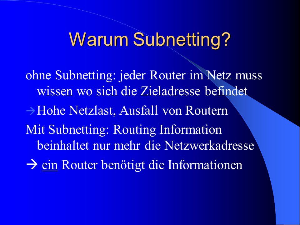 Warum Subnetting? ohne Subnetting: jeder Router im Netz muss wissen wo sich die Zieladresse befindet  Hohe Netzlast, Ausfall von Routern Mit Subnetti