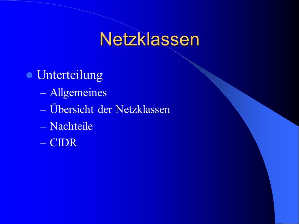 """Netzklassen Allgemeines Auch """"Classful Network benannt 1981 – 1993 im Einsatz vor der Einführung der Netzklassen waren nur 256 Netze möglich(8-bit Netzadressierung) alle Teilnetze einer Netzklasse hatten die Selbe standardisierte Größe"""