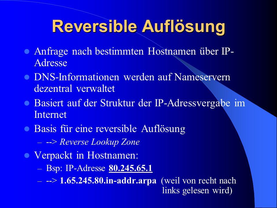 Reversible Auflösung Anfrage nach bestimmten Hostnamen über IP- Adresse DNS-Informationen werden auf Nameservern dezentral verwaltet Basiert auf der S
