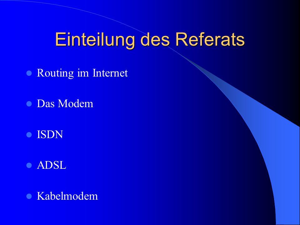 Einteilung des Referats Routing im Internet Das Modem ISDN ADSL Kabelmodem