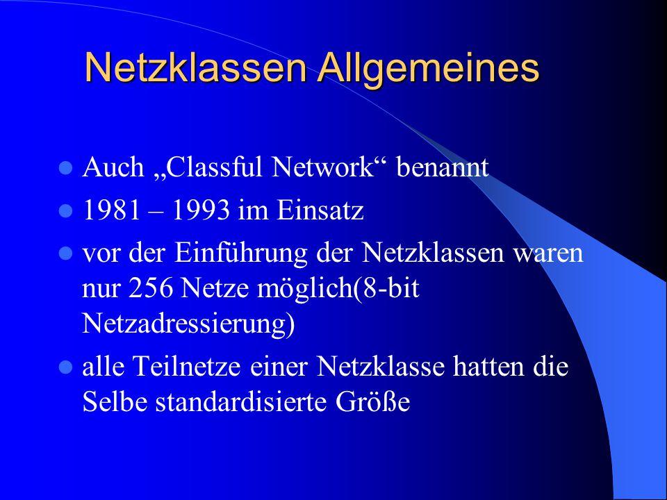 Allgemeines sollte Organisationen verschieden große Netze je nach Bedarf zur Verfügung stellen über Netzklassen wurde der gesamte Adressraum in 3 Netzklassen unterteilt 1993 durch CIDR(Classless Inter-Domain- Routing) ersetzt