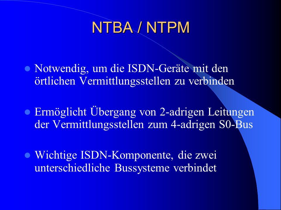 NTBA / NTPM Notwendig, um die ISDN-Geräte mit den örtlichen Vermittlungsstellen zu verbinden Ermöglicht Übergang von 2-adrigen Leitungen der Vermittlu