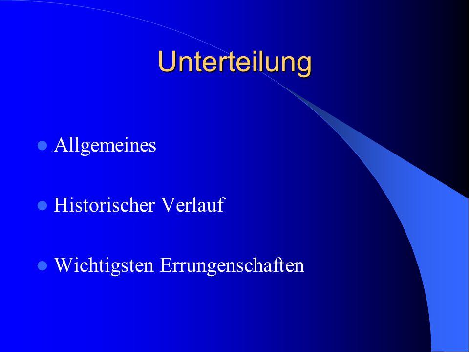Unterteilung Allgemeines Historischer Verlauf Wichtigsten Errungenschaften