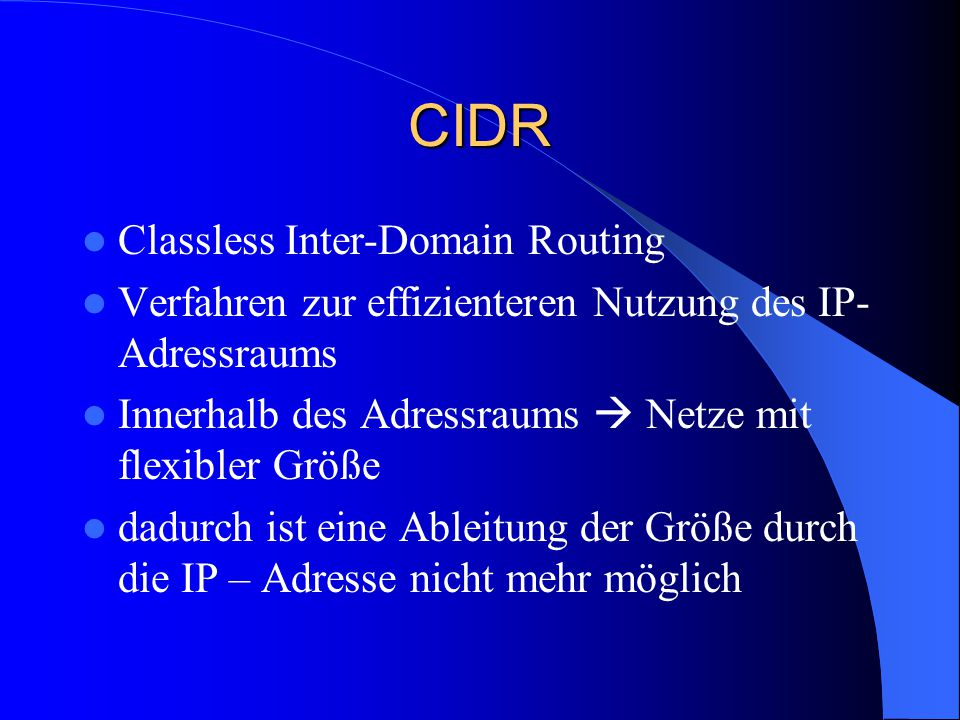 CIDR Classless Inter-Domain Routing Verfahren zur effizienteren Nutzung des IP- Adressraums Innerhalb des Adressraums  Netze mit flexibler Größe dadu