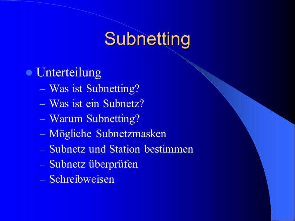Subnetting Unterteilung – Was ist Subnetting? – Was ist ein Subnetz? – Warum Subnetting? – Mögliche Subnetzmasken – Subnetz und Station bestimmen – Su