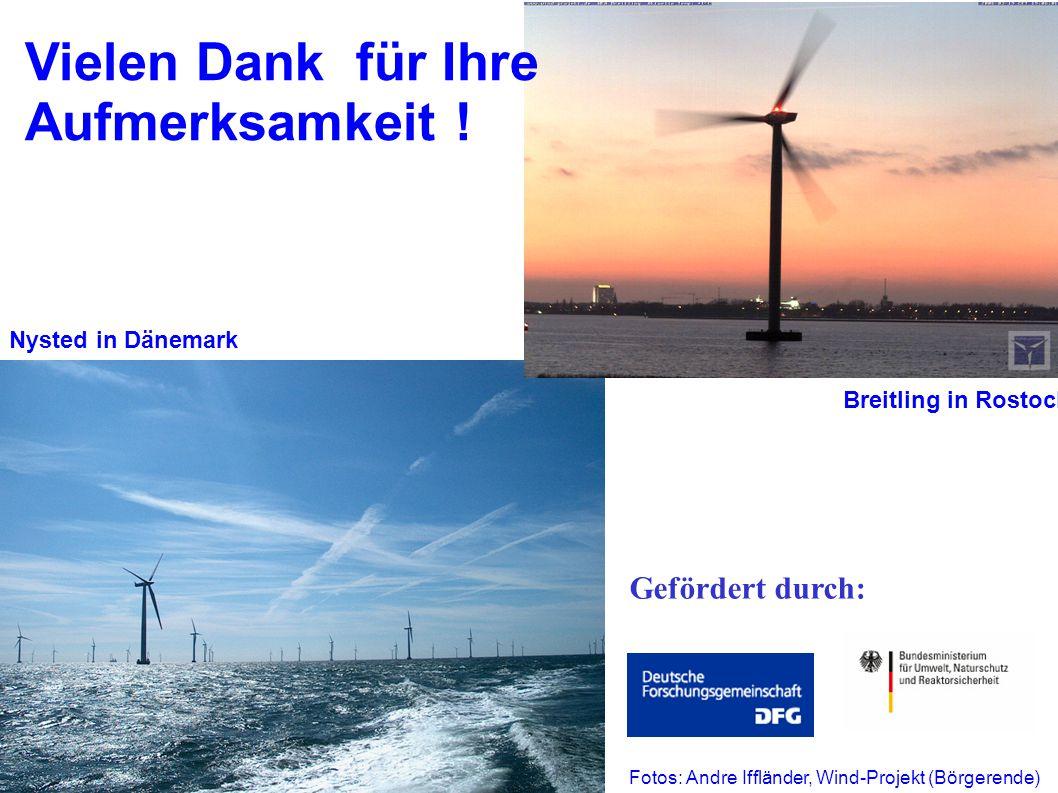 Vielen Dank für Ihre Aufmerksamkeit ! Nysted in Dänemark Breitling in Rostock Fotos: Andre Iffländer, Wind-Projekt (Börgerende) Gefördert durch: