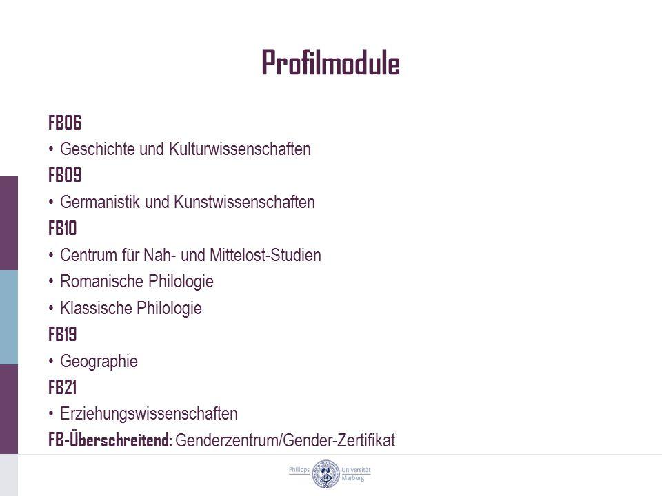 Profilmodule FB06 Geschichte und Kulturwissenschaften FB09 Germanistik und Kunstwissenschaften FB10 Centrum für Nah- und Mittelost-Studien Romanische