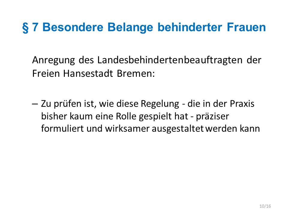 § 7 Besondere Belange behinderter Frauen Anregung des Landesbehindertenbeauftragten der Freien Hansestadt Bremen: – Zu prüfen ist, wie diese Regelung