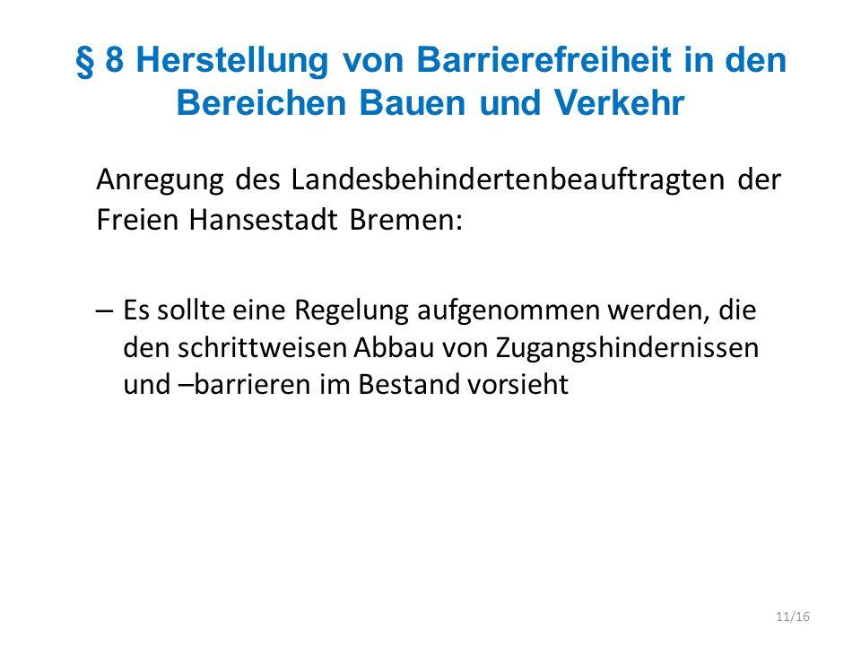 § 8 Herstellung von Barrierefreiheit in den Bereichen Bauen und Verkehr Anregung des Landesbehindertenbeauftragten der Freien Hansestadt Bremen: – Es