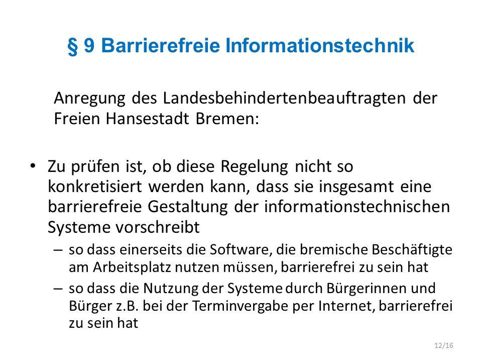 § 9 Barrierefreie Informationstechnik Anregung des Landesbehindertenbeauftragten der Freien Hansestadt Bremen: Zu prüfen ist, ob diese Regelung nicht
