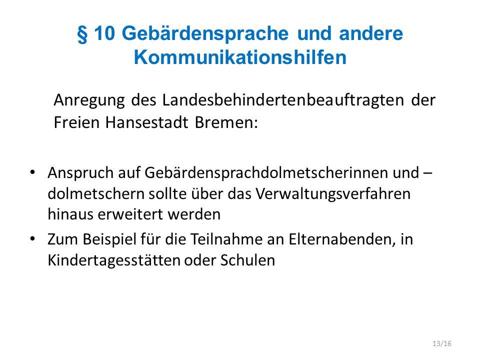 § 10 Gebärdensprache und andere Kommunikationshilfen Anregung des Landesbehindertenbeauftragten der Freien Hansestadt Bremen: Anspruch auf Gebärdenspr