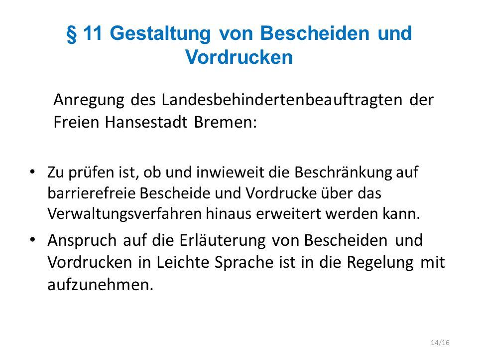 § 11 Gestaltung von Bescheiden und Vordrucken Anregung des Landesbehindertenbeauftragten der Freien Hansestadt Bremen: Zu prüfen ist, ob und inwieweit