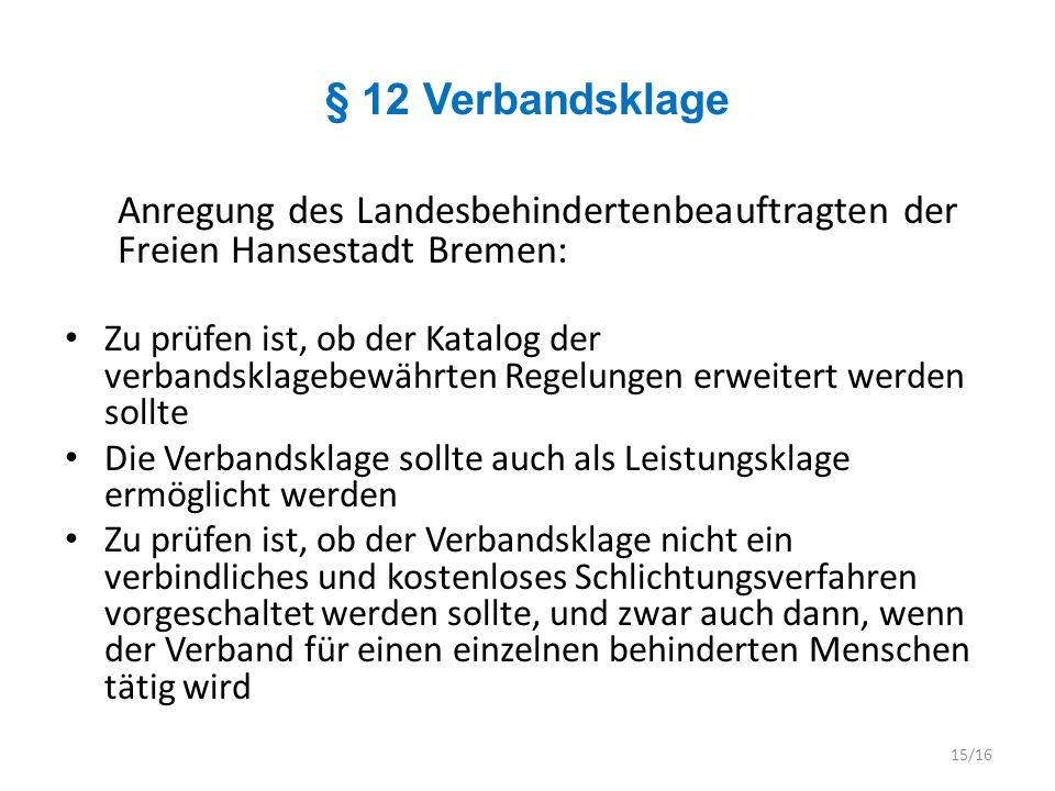 § 12 Verbandsklage Anregung des Landesbehindertenbeauftragten der Freien Hansestadt Bremen: Zu prüfen ist, ob der Katalog der verbandsklagebewährten R