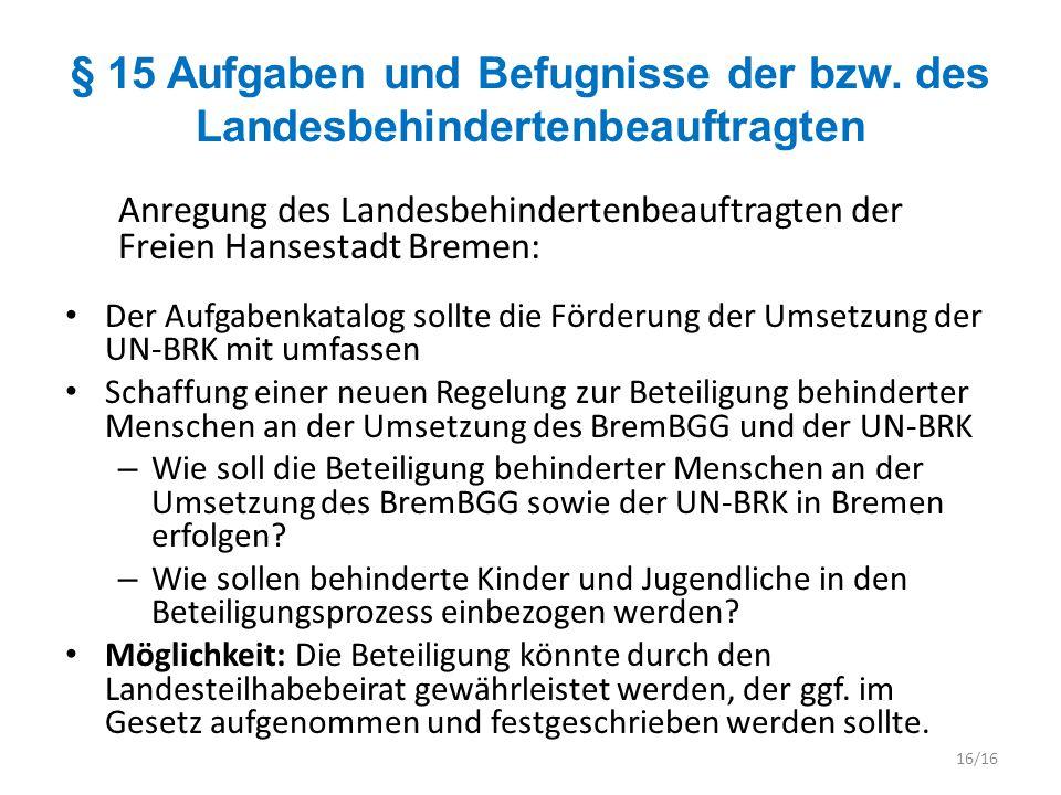 § 15 Aufgaben und Befugnisse der bzw. des Landesbehindertenbeauftragten Anregung des Landesbehindertenbeauftragten der Freien Hansestadt Bremen: Der A