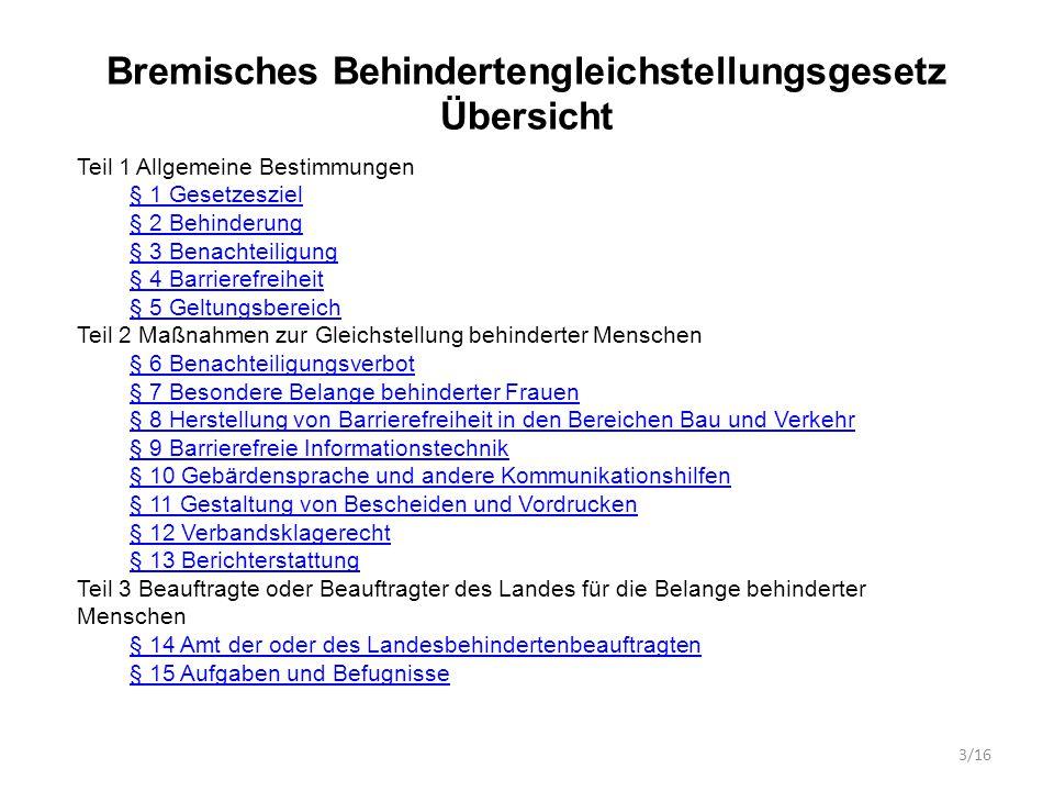 § 1 Gesetzesziel Anregung des Landesbehindertenbeauftragten der Freien Hansestadt Bremen: – Die Umsetzung der UN-Behindertenrechtskonvention sollte als Gesetzesziel aufgenommen werden 4/16