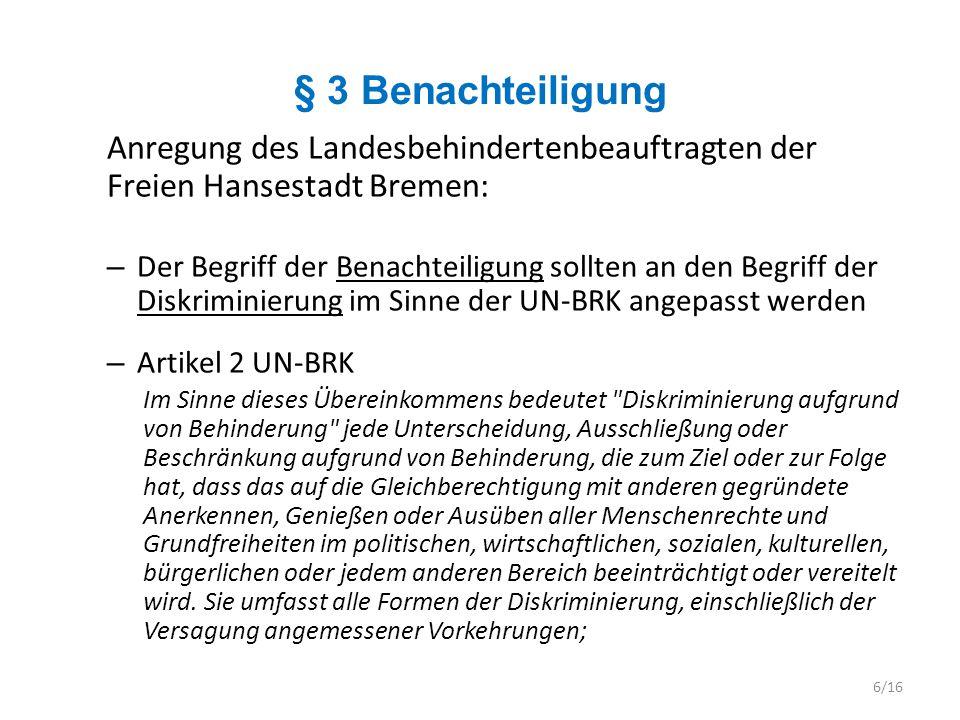 § 4 Barrierefreiheit Anregung des Landesbehindertenbeauftragten der Freien Hansestadt Bremen: – Definition kann beibehalten werden – Geprüft werden sollte, ob die Definition im Hinblick auf die Auffindbarkeit/ Erreichbarkeit und das Zwei-Sinne-Prinzip bei Informationen erweitert werden soll 7/16