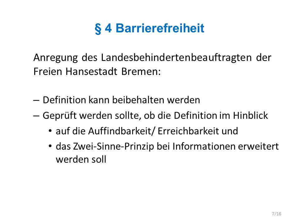 § 4 Barrierefreiheit Anregung des Landesbehindertenbeauftragten der Freien Hansestadt Bremen: – Definition kann beibehalten werden – Geprüft werden so