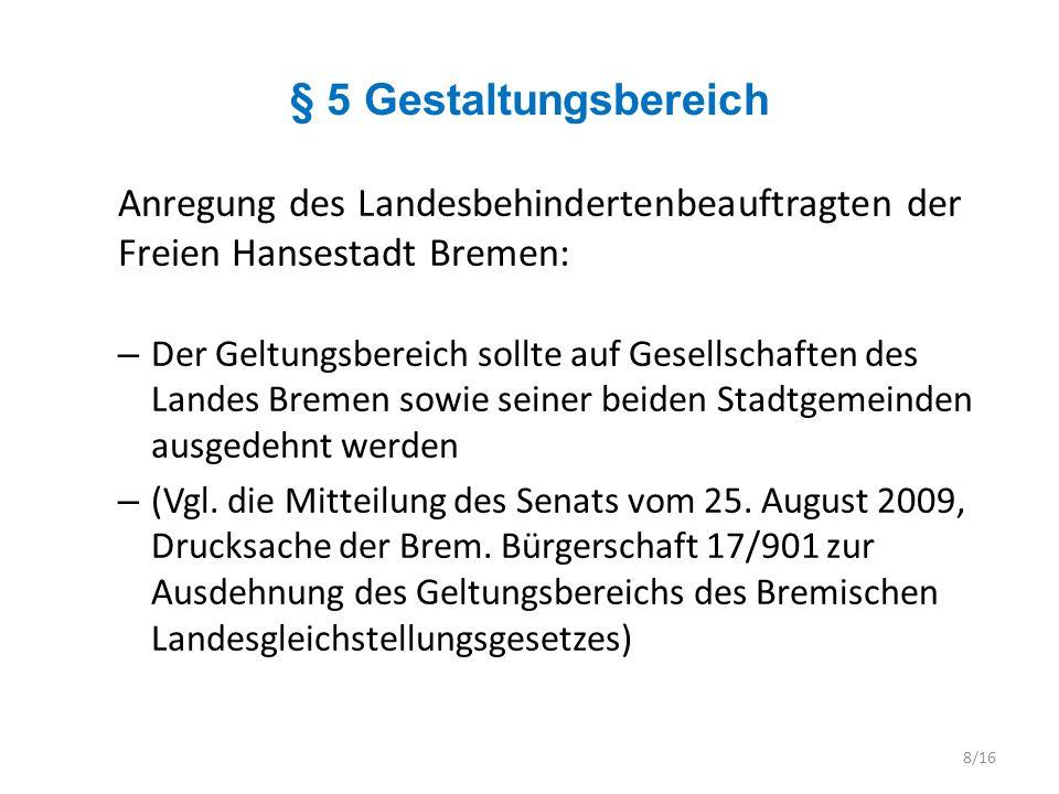 § 6 Benachteiligungsverbot Anregung des Landesbehindertenbeauftragten der Freien Hansestadt Bremen: – In die Regelung ist die Verpflichtung, Benachteiligungen durch angemessene Vorkehrungen im Einzelfall abzubauen, mit aufzunehmen 9/16