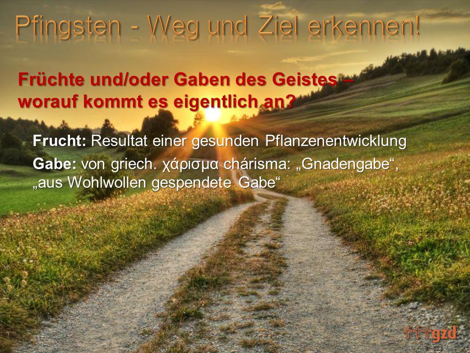  GZD 2015 Frucht: Resultat einer gesunden Pflanzenentwicklung Gabe: von griech.