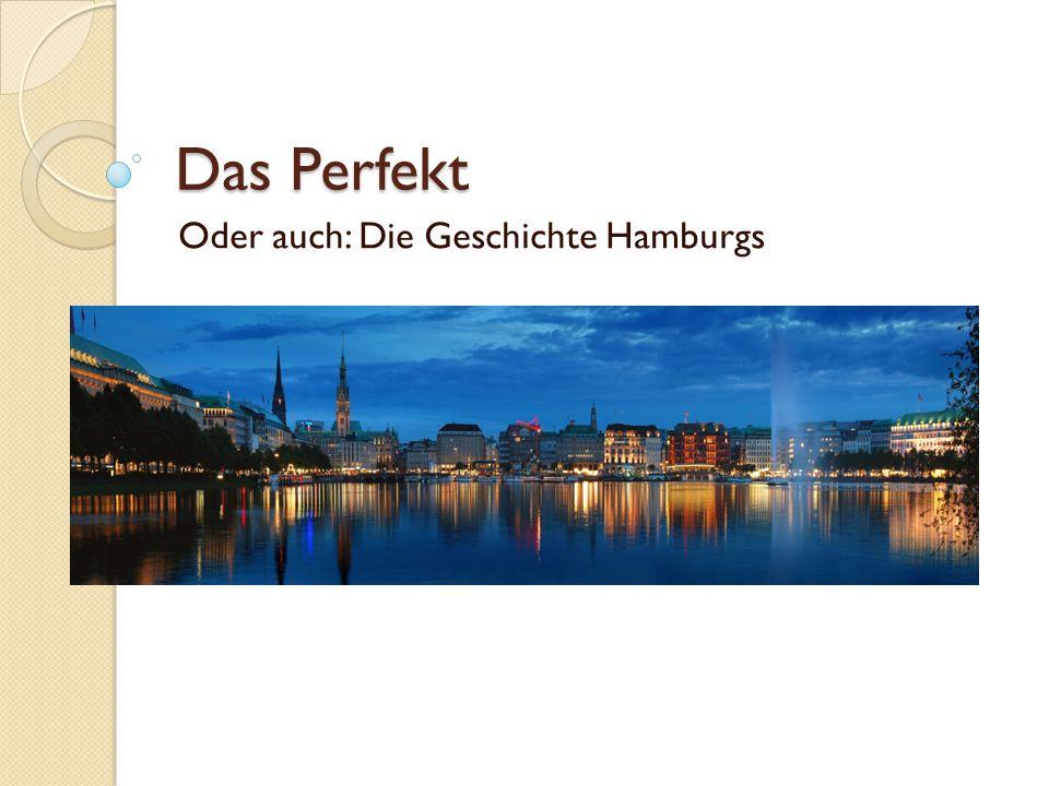 Das Perfekt Oder auch: Die Geschichte Hamburgs