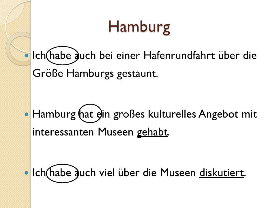Hamburg Ich habe auch bei einer Hafenrundfahrt über die Größe Hamburgs gestaunt. Hamburg hat ein großes kulturelles Angebot mit interessanten Museen g