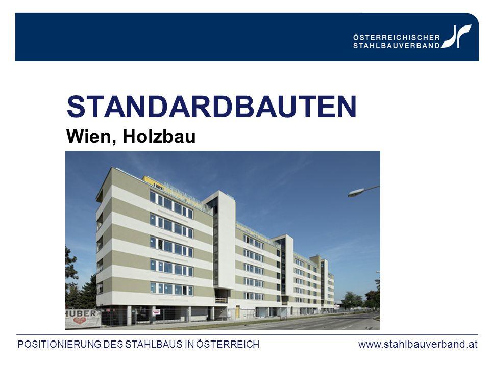 POSITIONIERUNG DES STAHLBAUS IN ÖSTERREICH www.stahlbauverband.at STANDARDBAUTEN Wien, Holzbau