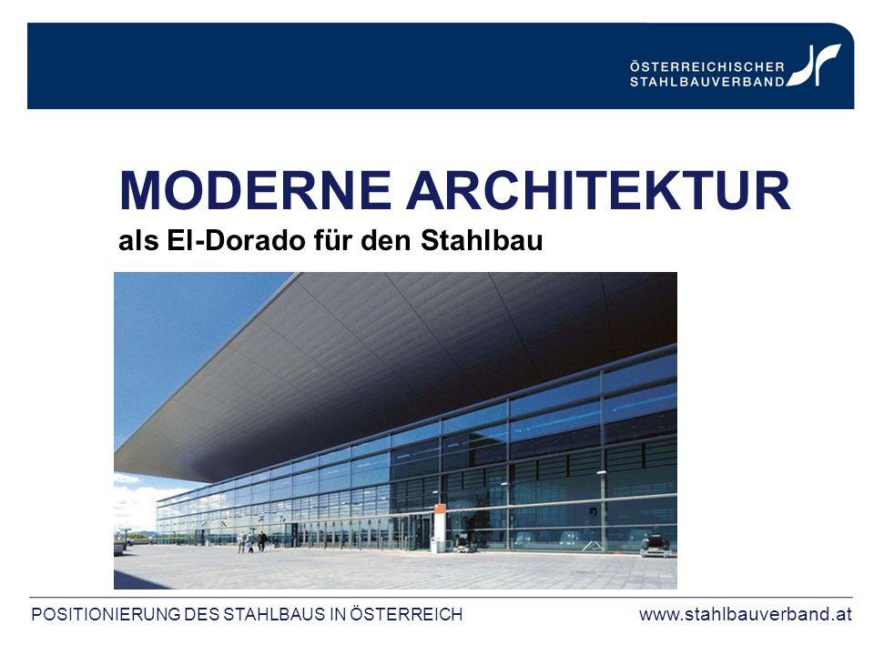 MODERNE ARCHITEKTUR als El-Dorado für den Stahlbau POSITIONIERUNG DES STAHLBAUS IN ÖSTERREICH www.stahlbauverband.at