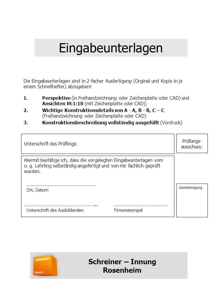 Schreiner – Innung Rosenheim Eingabeunterlagen Die Eingabeunterlagen sind in 2-facher Ausfertigung (Orginal und Kopie in je einem Schnellhefter) abzugeben.