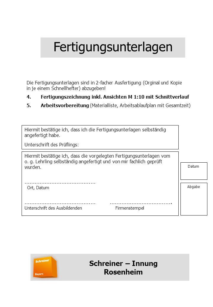 Fertigungsunterlagen Schreiner – Innung Rosenheim Die Fertigungsunterlagen sind in 2-facher Ausfertigung (Orginal und Kopie in je einem Schnellhefter) abzugeben.