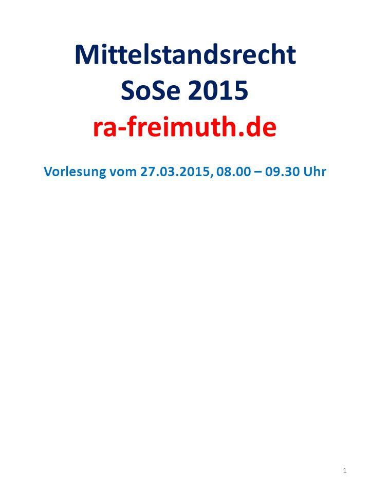 Mittelstandsrecht SoSe 2015 ra-freimuth.de Vorlesung vom 27.03.2015, 08.00 – 09.30 Uhr 1