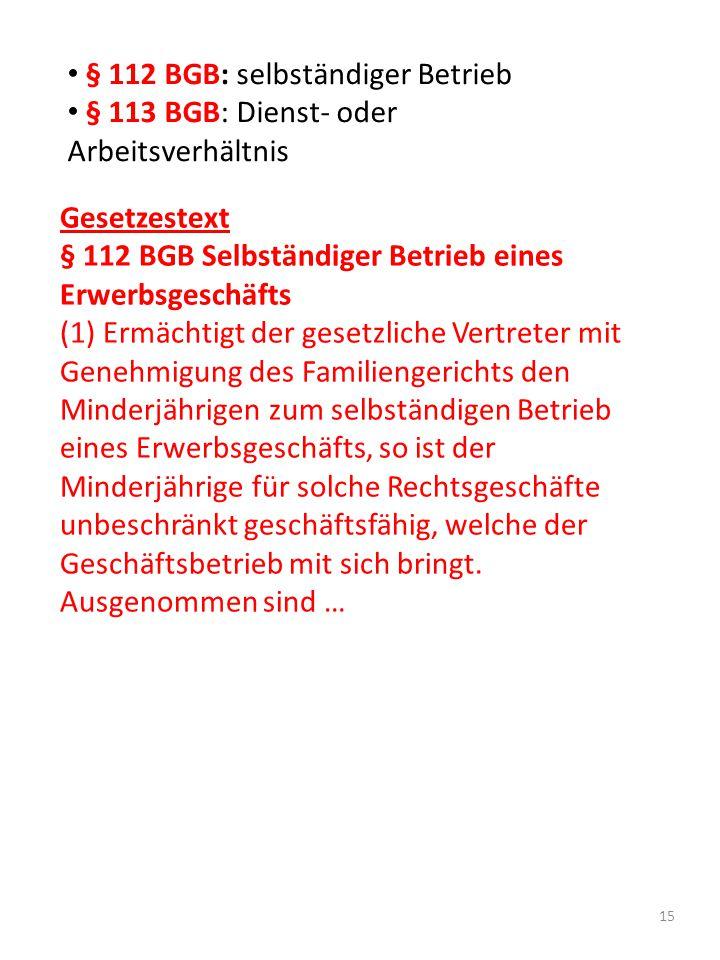 § 112 BGB: selbständiger Betrieb § 113 BGB: Dienst- oder Arbeitsverhältnis Gesetzestext § 112 BGB Selbständiger Betrieb eines Erwerbsgeschäfts (1) Erm