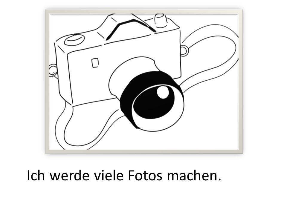Ich werde viele Fotos machen.