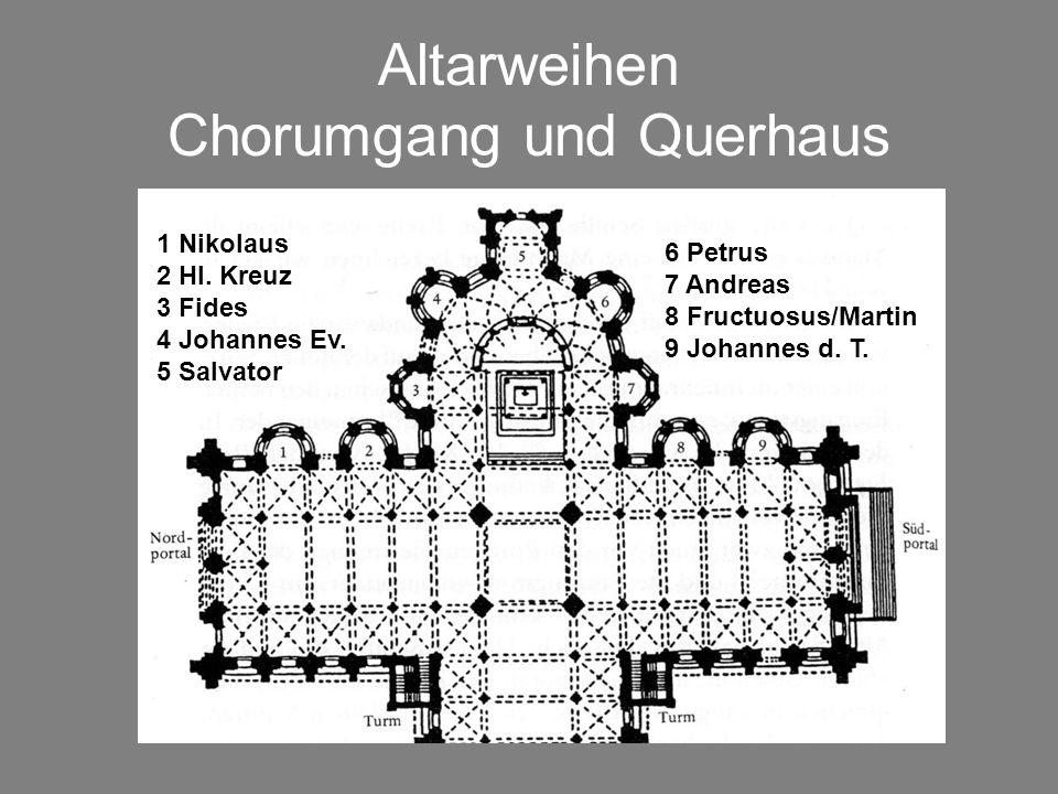 Altarweihen Chorumgang und Querhaus 1 Nikolaus 2 Hl. Kreuz 3 Fides 4 Johannes Ev. 5 Salvator 6 Petrus 7 Andreas 8 Fructuosus/Martin 9 Johannes d. T.