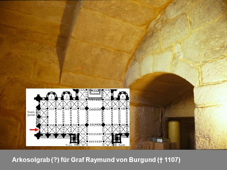 Arkosolgrab (?) für Graf Raymund von Burgund († 1107)