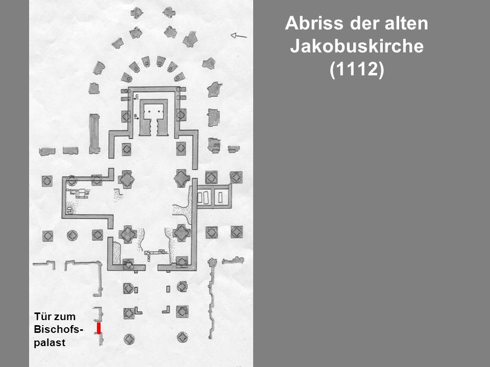 Abriss der alten Jakobuskirche (1112) Tür zum Bischofs- palast