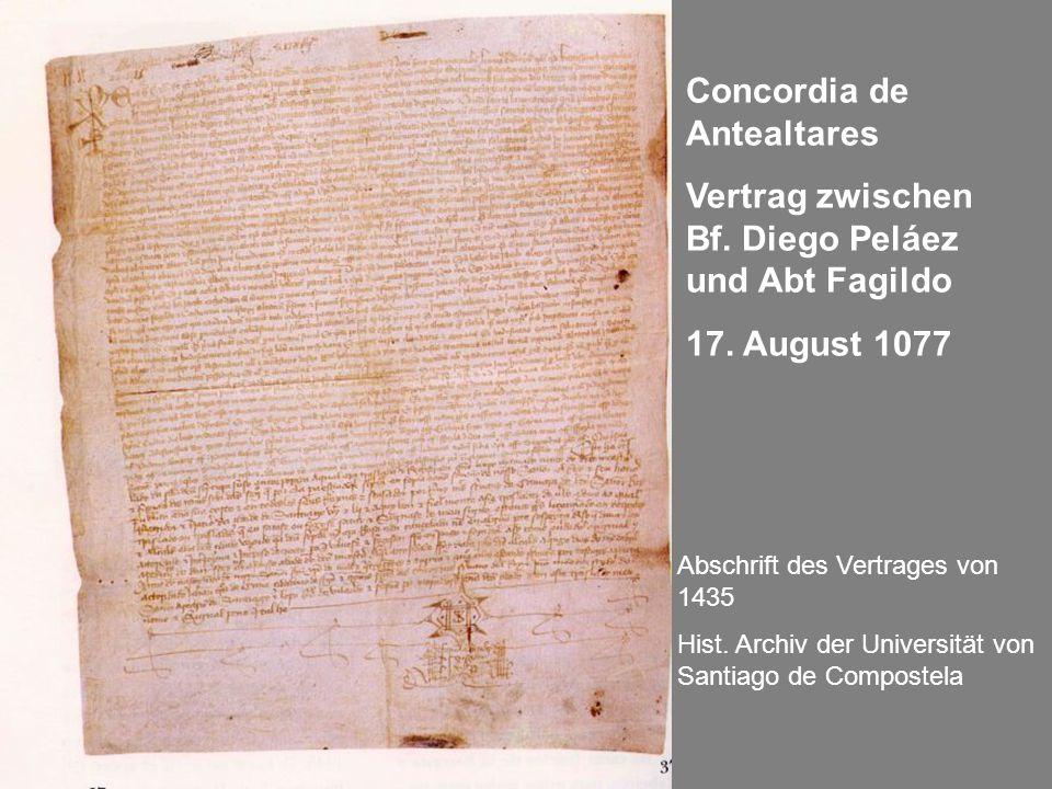 Concordia de Antealtares Vertrag zwischen Bf. Diego Peláez und Abt Fagildo 17. August 1077 Abschrift des Vertrages von 1435 Hist. Archiv der Universit