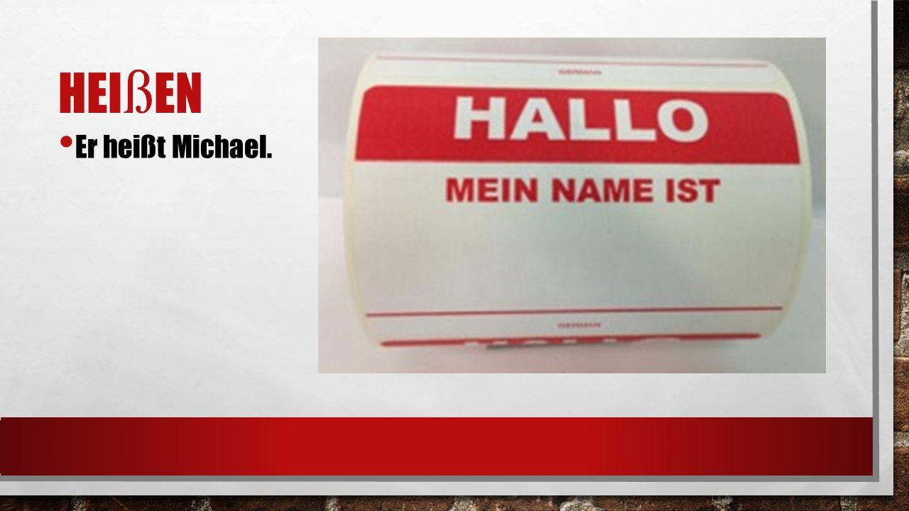 HEI ß EN Er heißt Michael.