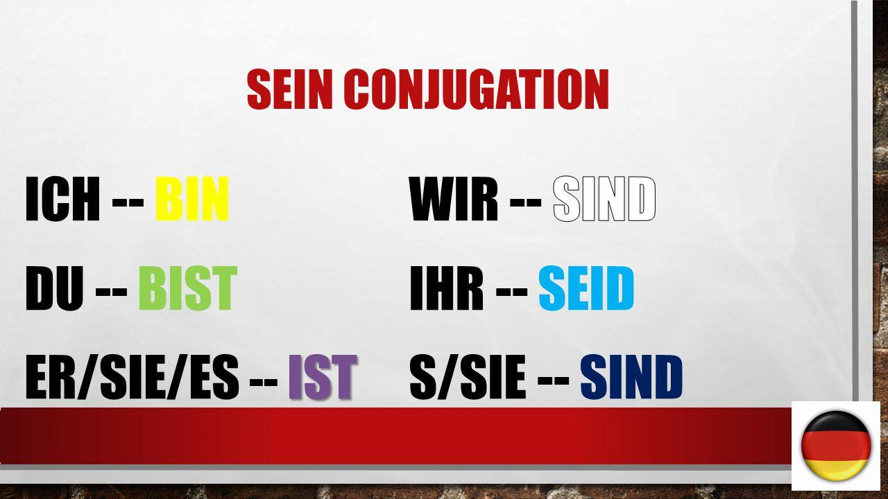 SEIN CONJUGATION ICH -- BIN DU -- BIST IST ER/SIE/ES -- IST