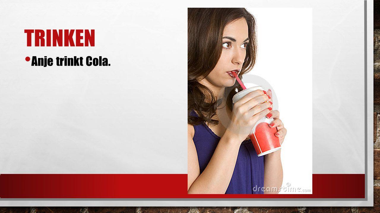 TRINKEN Anje trinkt Cola.